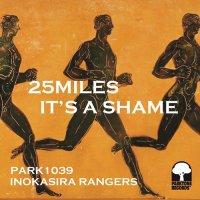 井の頭レンジャーズ : 25Miles / It's A Shame (7