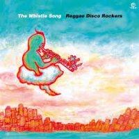 予約商品・Reggae DIsco Rockers : The Whistle Song  (7