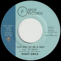 Night Owls : You Got To Be A Man / Gimme Little Sign (7