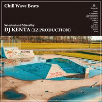 DJ KENTA (ZZ PRODUCTION) : Chill Wave Beats (MIX-CD)