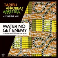 予約商品・JariBu Afrobeat Arkestra+RYUHEI THE MAN:Water No Get Enemy(DJ JIN Respect-to-THE-MAN Edit) (7