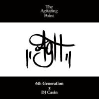 予約商品・6th Generation x DJ Casin : The Agitating Point (MIX-CD)
