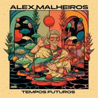 予約商品・ALEX MALHEIROS : TEMPOS FUTUROS (LP)