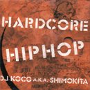 DJ KOCO a.k.a. SHIMOKITA / Hardcore Hip Hop (MIX-CD)