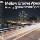 grooveman Spot / Mellow Groove Vibes (MIX-CD)
