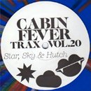 Cabin Fever / Trax Vol.20 - Star, Sky & Hutch (12