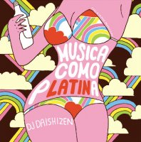 DJ 大自然 - Daishizen / Musica Como Platina (MIX-CD/紙ジャケ)