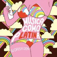 DJ 大自然 - Daishizen : Musica Como Platina (MIX-CD)