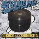 DJ KOCO a.k.a. SHIMOKITA / 45's LIVE MIX vol.01 (MIX-CD)