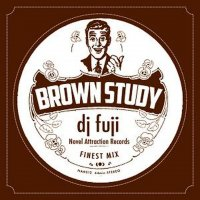 DJ FUJI / BROWN STUDY (MIX-CD)