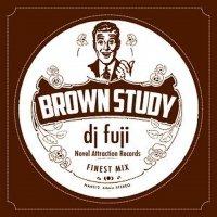 DJ FUJI : BROWN STUDY (MIX-CD)