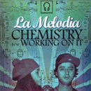 La Melodia / Chemistry - Working On It (7