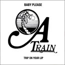 A Train (エー・トレイン) / Baby Please - Trip On Your Lip (7