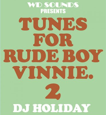 TUNES FOR RUDE BOY VINNIE. 2 - DJ HOLIDAY
