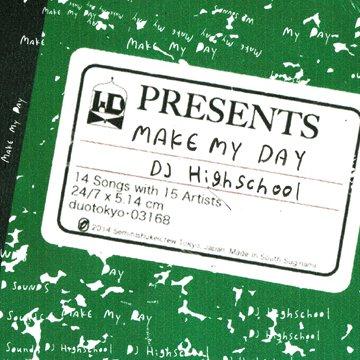 =-DJ HIGHSCHOOL- MAKE MY DAY
