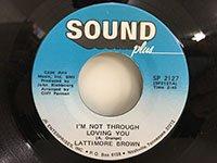 Lattimore Brown / I'm not Through Loving You - I've Got Everyhing