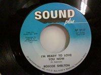 <b>Roscoe Shelton / I'm Ready to LoveYou Now</b>