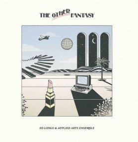 Ed Longo & The Applied Arts Ensemble - The Other Fantasy