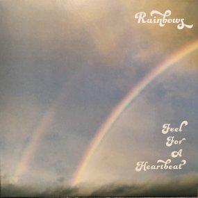 Rainbows - Feel For A Heartbeat