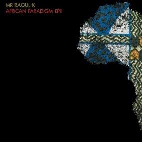 Mr Raoul K - African Paradigm EP 2 (incl. Kuniyuki Remix)
