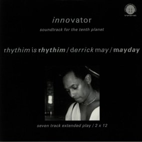 Rhythim Is Rhythim / Derrick May / Mayday - Innovator - Soundtrack For The Tenth Planet