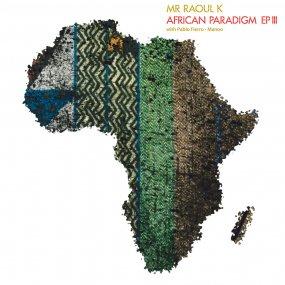 Mr. Raoul K & Pablo Fierro - African Paradigm EP 3