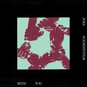 Jura Soundsystem - With You EP