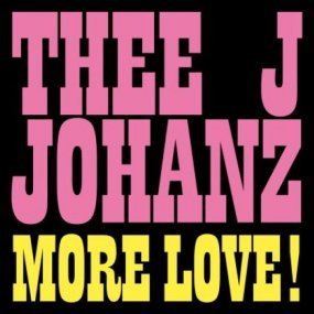 Thee J Johanz - More Love!