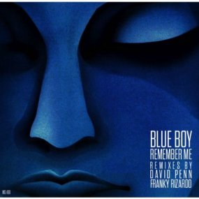 Blue Boy - Remember Me (Inc. David Penn / Franky Rizardo Remixes)