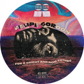 Felipe Gordon - For A Bright And Acid Future