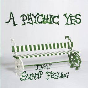A Psychic Yes - That Swamp Feeling