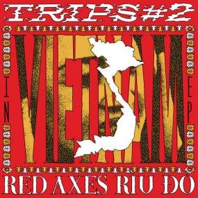 Red Axes - Trips #2: In Vietnam