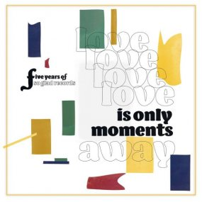 V.A. - Love Is Only Moments Away - Five Years of So Glad Records