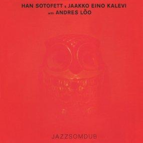 Han Sotofett & Jaakko Eino Kalevi with Andres Loo - Jazzsomdub