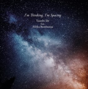 Yasushi Ide Feat. Afrika Bambaataa - I'm Thinking, I'm Spacing