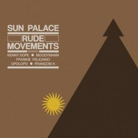 Sun Palace - Rude Movements The Remixes (by Moodymann / Kenny Dope / Francois K. etc.)