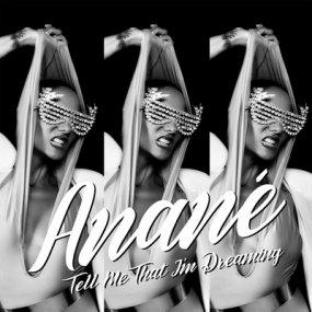 Anane - Tell Me That I'm Dreaming (Louie Vega / Dave Lee Remixes)