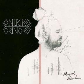 Miguel Hiroshi - Oniriko Orinoko