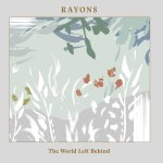 Rayons / The World Left Behind