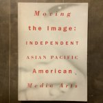 Moving the Image Independent Asian Pacific American Media Arts
