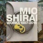 MIO SHIRAI WORKS 1987-2016 白井美穂作品集