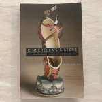 CINDERELLA'S SISTERS A REVISIONIST HISTORY OF FOOTBINDING