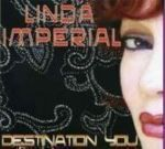 "Linda Imperial ""Destination You"""