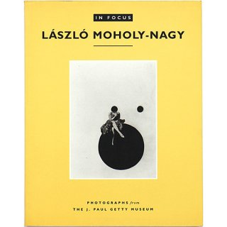 In Focus: Laszlo Moholy-Nagy : Photographs from the J. Paul Getty Museum