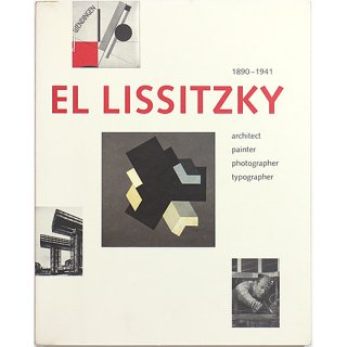 El Lissitzky 1890-1941: Architect, Painter, Photographer, Typographer エル・リシツキー