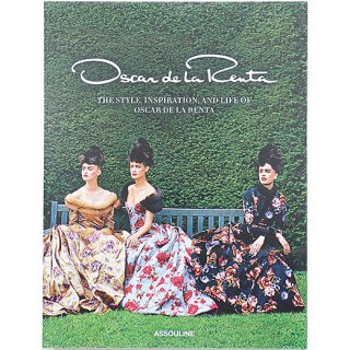 Oscar De La Renta: The Style, Inspiration, and Life of Oscar de la Renta オスカー・デ・ラ・レンタ