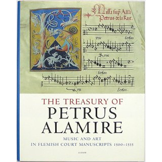 The Treasury of Petrus Alamire: Music and Art in Flemish Court Manuscripts, 1500-1535