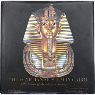 The Egyptian Museum in Cairo: A Walk Through the Alleys of Ancient Egypt [Gift edition]
