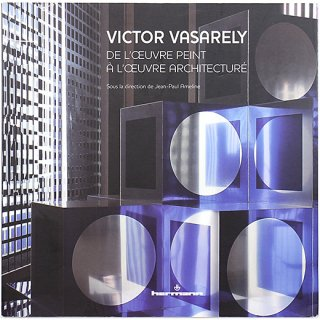 Victor Vasarely: De l'oeuvre peint a l'oeuvre architecture ヴィクトル・ヴァザルリ