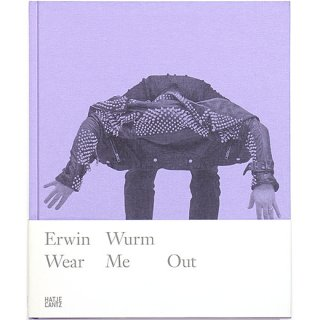 Erwin Wurm: Wear Me Out アーウィン・ワーム